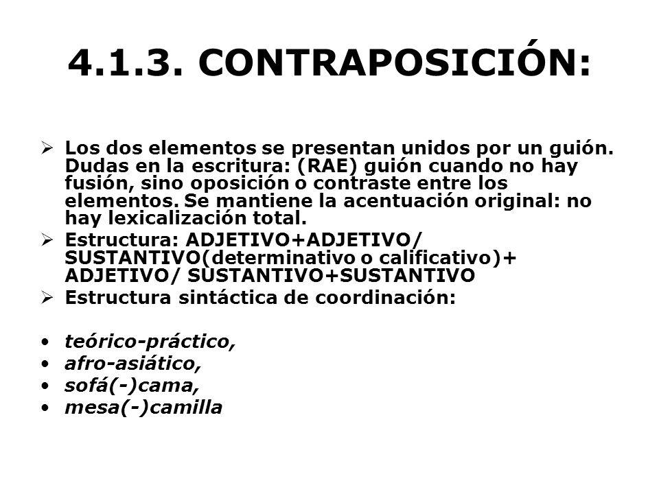 4.1.3. CONTRAPOSICIÓN: Los dos elementos se presentan unidos por un guión. Dudas en la escritura: (RAE) guión cuando no hay fusión, sino oposición o c