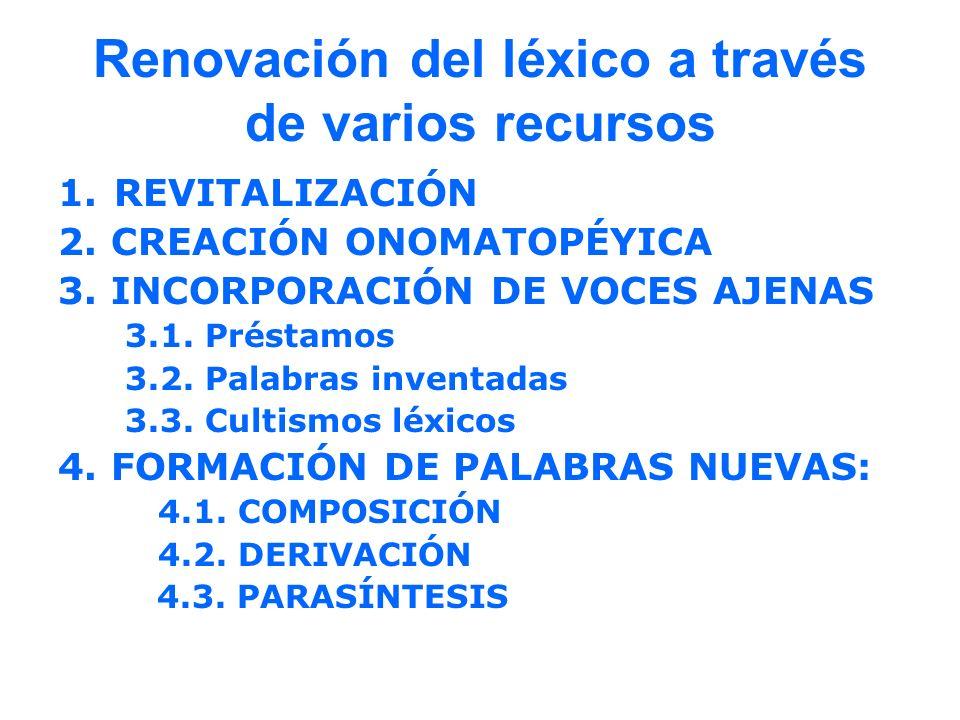 Renovación del léxico a través de varios recursos 1.REVITALIZACIÓN 2. CREACIÓN ONOMATOPÉYICA 3. INCORPORACIÓN DE VOCES AJENAS 3.1. Préstamos 3.2. Pala