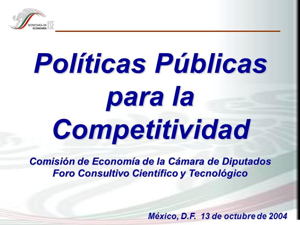 1 Políticas Públicas para la Competitividad Comisión de Economía de la Cámara de Diputados Foro Consultivo Científico y Tecnológico México, D.F.