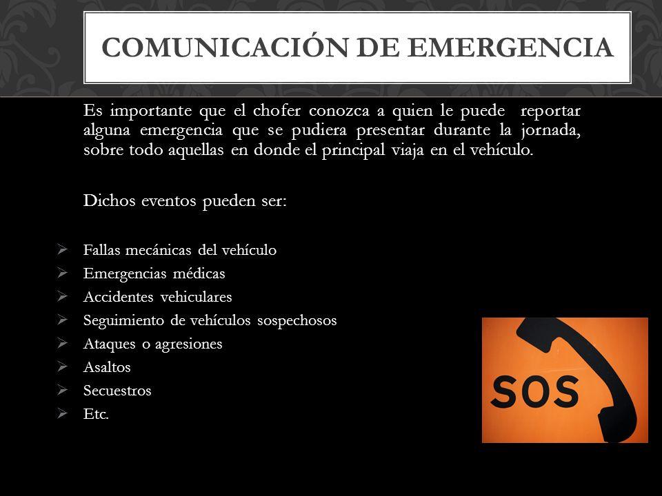 Es importante que el chofer conozca a quien le puede reportar alguna emergencia que se pudiera presentar durante la jornada, sobre todo aquellas en donde el principal viaja en el vehículo.