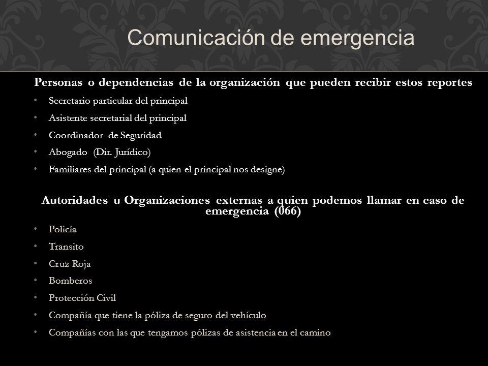 Personas o dependencias de la organización que pueden recibir estos reportes Secretario particular del principal Asistente secretarial del principal Coordinador de Seguridad Abogado (Dir.