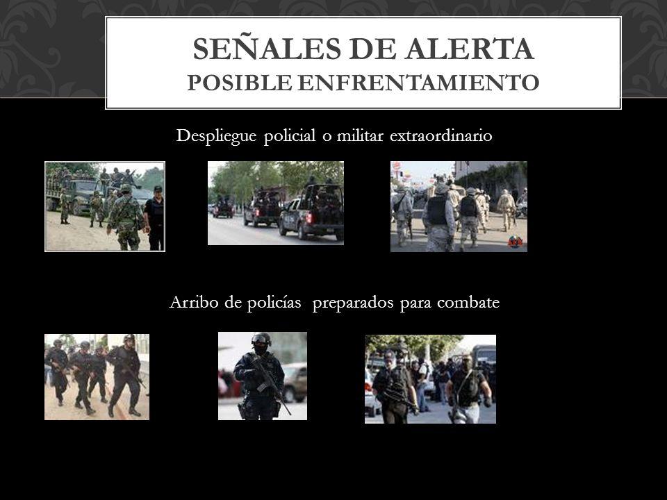 Despliegue policial o militar extraordinario Arribo de policías preparados para combate SEÑALES DE ALERTA POSIBLE ENFRENTAMIENTO