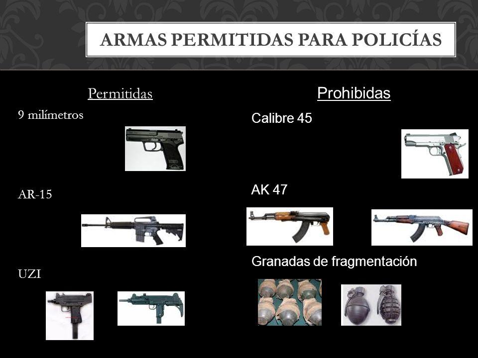 Permitidas 9 milímetros AR-15 UZI ARMAS PERMITIDAS PARA POLICÍAS Prohibidas Calibre 45 AK 47 Granadas de fragmentación
