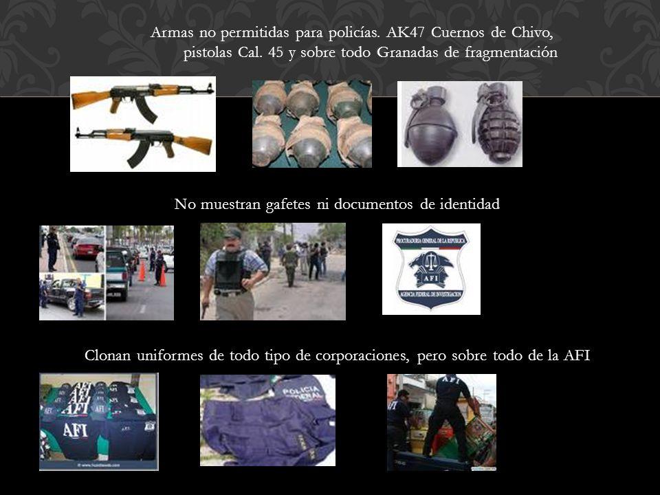 Armas no permitidas para policías. AK47 Cuernos de Chivo, pistolas Cal.