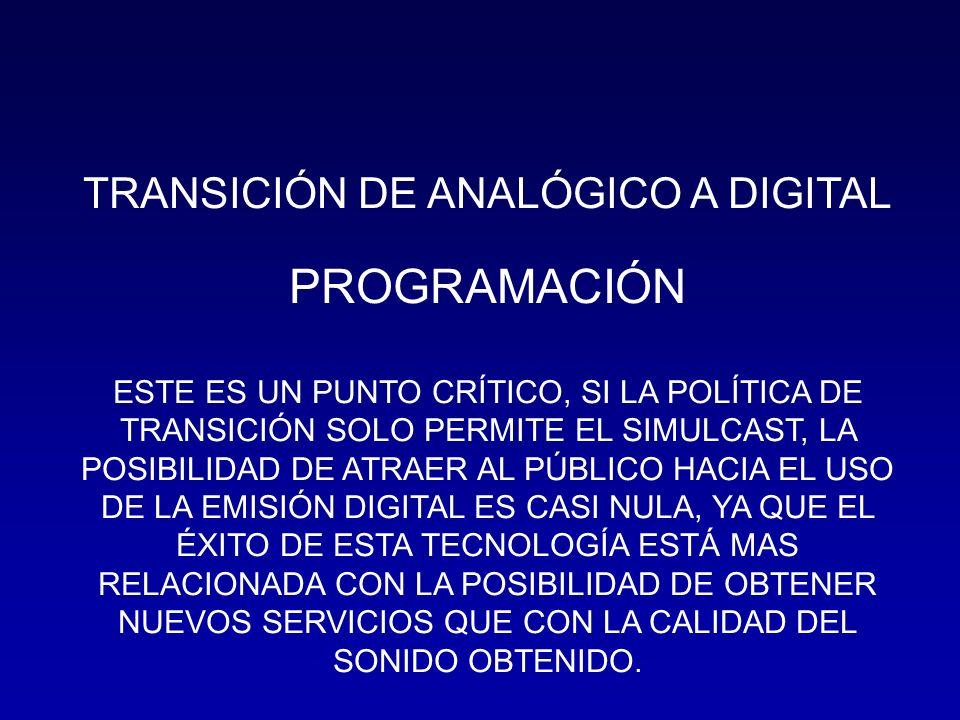 TRANSICIÓN DE ANALÓGICO A DIGITAL PROGRAMACIÓN ESTE ES UN PUNTO CRÍTICO, SI LA POLÍTICA DE TRANSICIÓN SOLO PERMITE EL SIMULCAST, LA POSIBILIDAD DE ATR