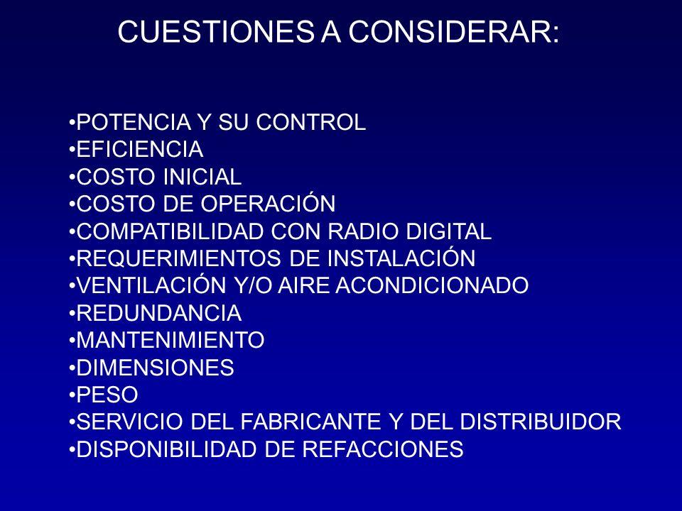 POTENCIA Y SU CONTROL EFICIENCIA COSTO INICIAL COSTO DE OPERACIÓN COMPATIBILIDAD CON RADIO DIGITAL REQUERIMIENTOS DE INSTALACIÓN VENTILACIÓN Y/O AIRE