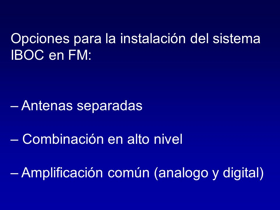 Opciones para la instalación del sistema IBOC en FM: – Antenas separadas – Combinación en alto nivel – Amplificación común (analogo y digital)