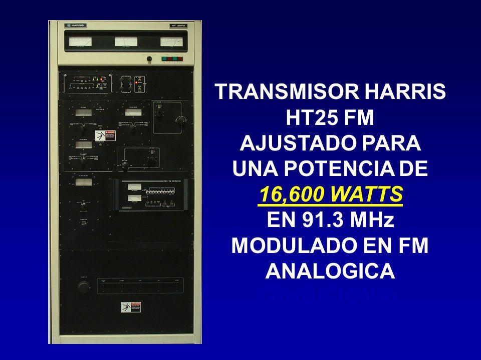 TRANSMISOR HARRIS HT25 FM AJUSTADO PARA UNA POTENCIA DE 16,600 WATTS EN 91.3 MHz MODULADO EN FM ANALOGICA TRADICIONAL