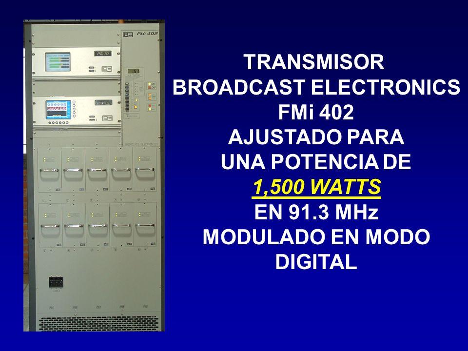 TRANSMISOR BROADCAST ELECTRONICS FMi 402 AJUSTADO PARA UNA POTENCIA DE 1,500 WATTS EN 91.3 MHz MODULADO EN MODO DIGITAL