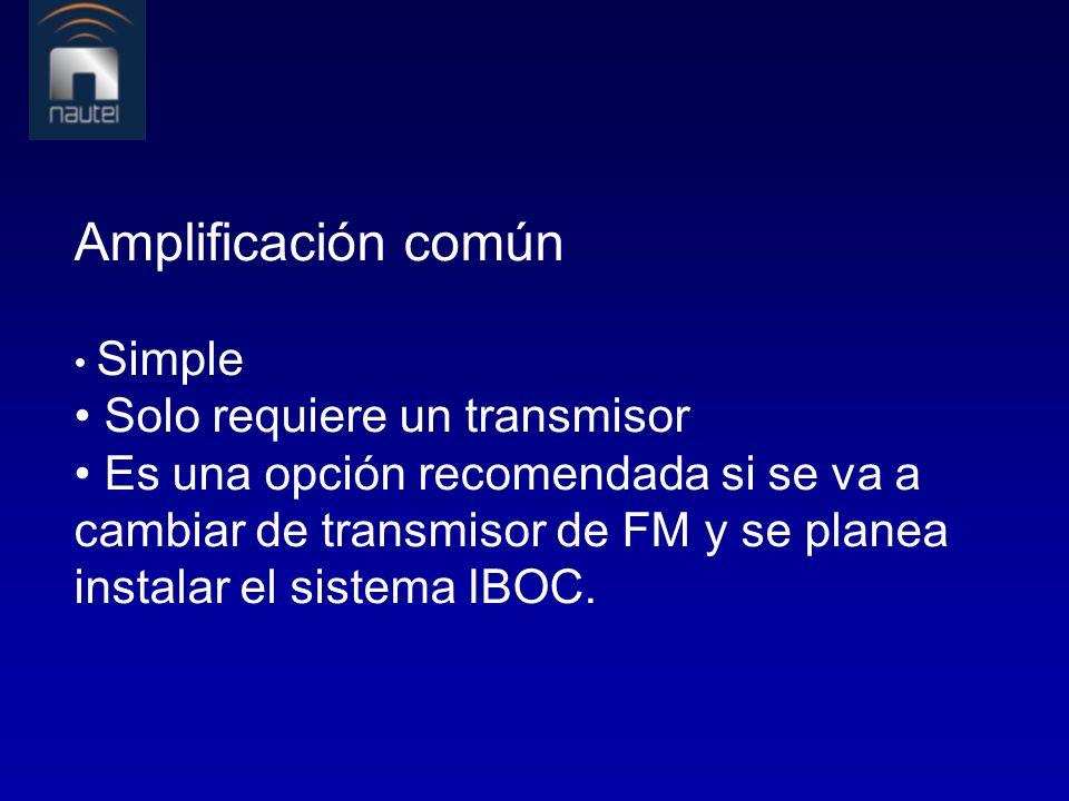 Amplificación común Simple Solo requiere un transmisor Es una opción recomendada si se va a cambiar de transmisor de FM y se planea instalar el sistem