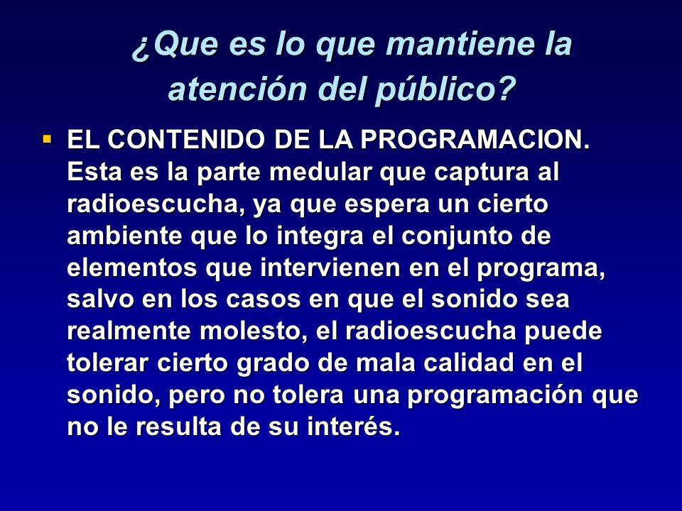 ¿Que es lo que mantiene la atención del público? ¿Que es lo que mantiene la atención del público? EL CONTENIDO DE LA PROGRAMACION. Esta es la parte me