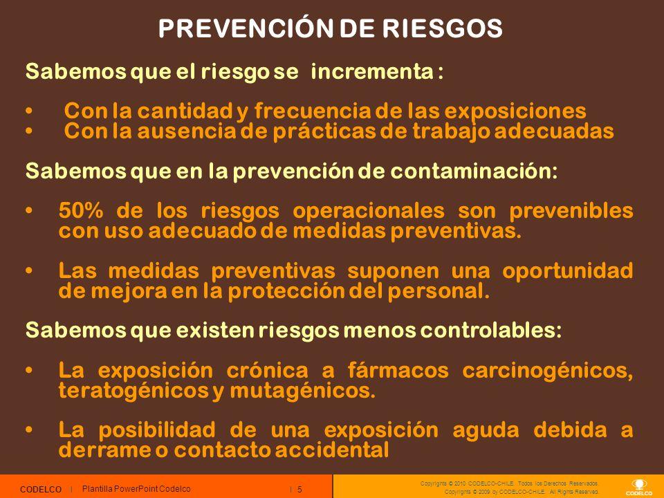5 CODELCO Copyrights © 2010 CODELCO-CHILE. Todos los Derechos Reservados. Copyrights © 2009 by CODELCO-CHILE. All Rights Reserved. PREVENCIÓN DE RIESG