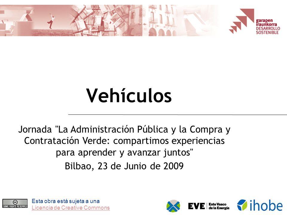 Esta obra está sujeta a una Licencia de Creative Commons Vehículos Jornada La Administración Pública y la Compra y Contratación Verde: compartimos experiencias para aprender y avanzar juntos Bilbao, 23 de Junio de 2009