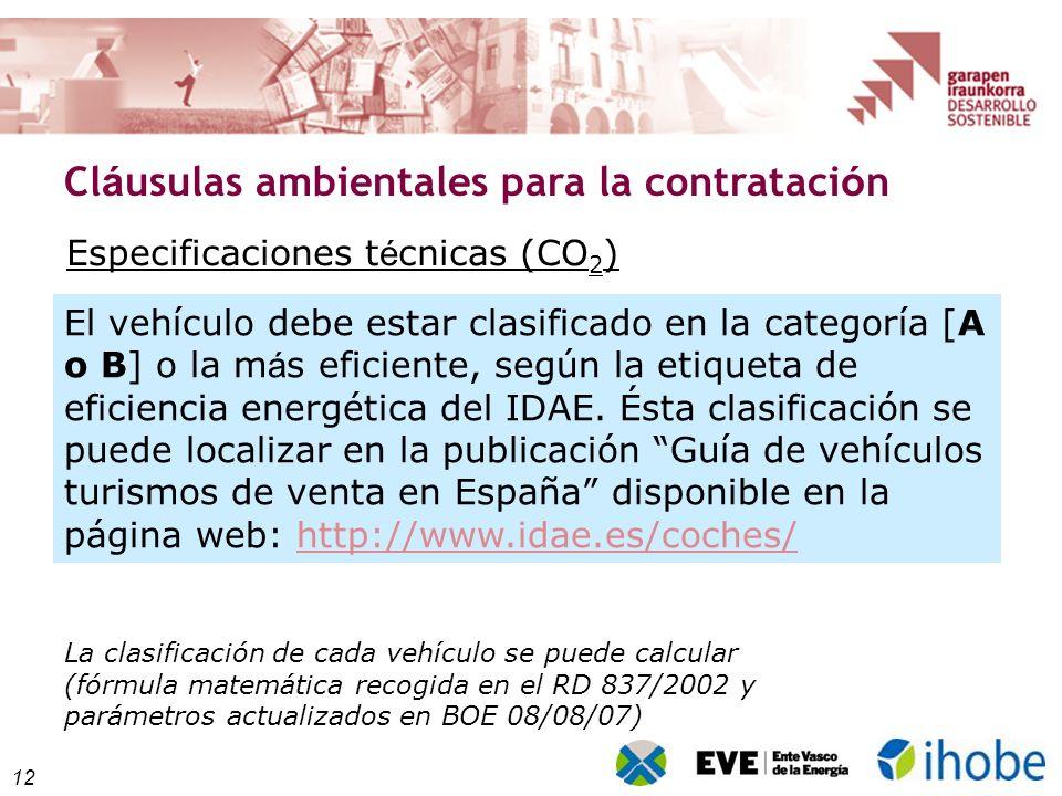 12 Cl á usulas ambientales para la contrataci ó n El vehículo debe estar clasificado en la categoría [A o B] o la m á s eficiente, según la etiqueta d