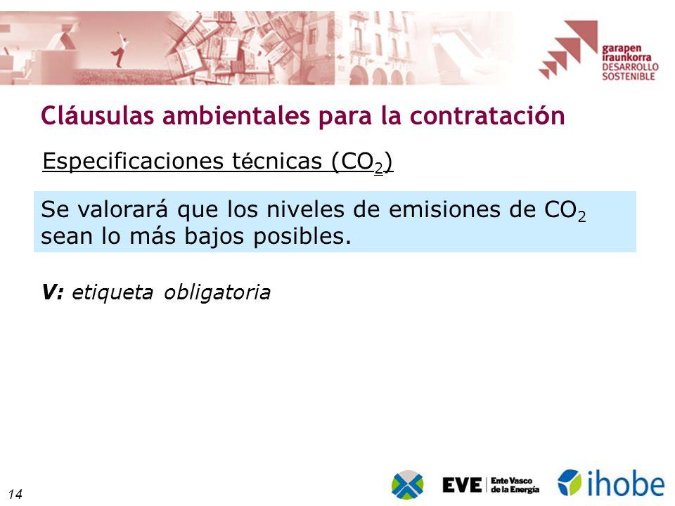 14 Cl á usulas ambientales para la contrataci ó n Se valorará que los niveles de emisiones de CO 2 sean lo más bajos posibles. Especificaciones t é cn