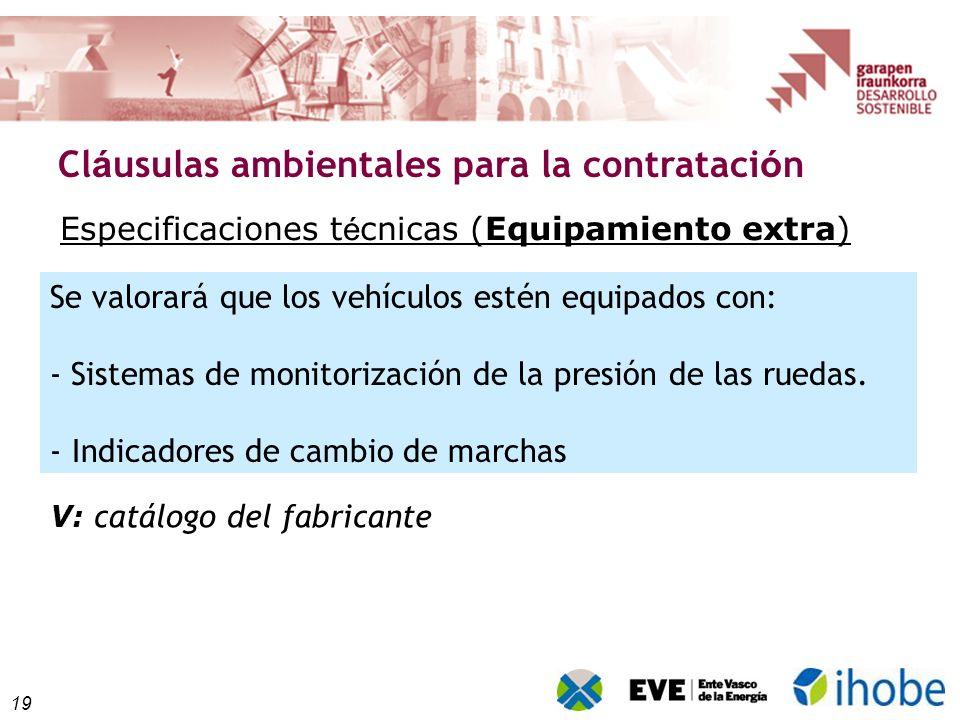 19 Cl á usulas ambientales para la contrataci ó n V: catálogo del fabricante Se valorará que los vehículos estén equipados con: - Sistemas de monitorización de la presión de las ruedas.
