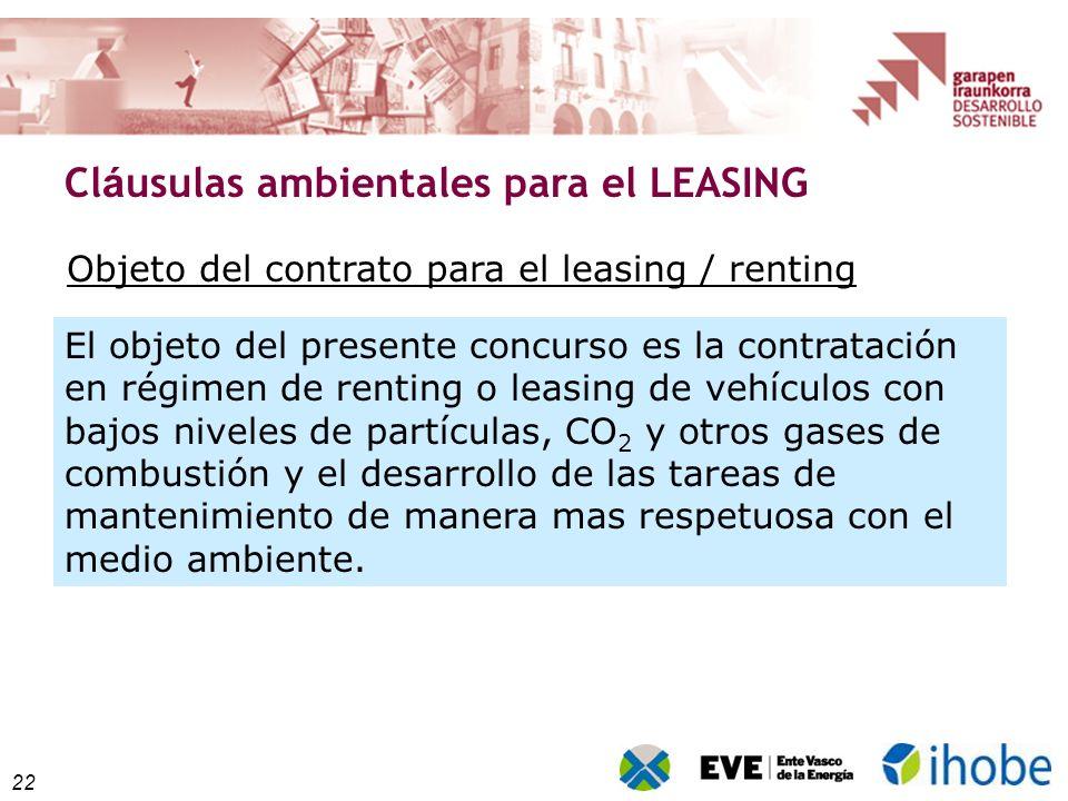 22 Cl á usulas ambientales para el LEASING El objeto del presente concurso es la contratación en régimen de renting o leasing de vehículos con bajos n