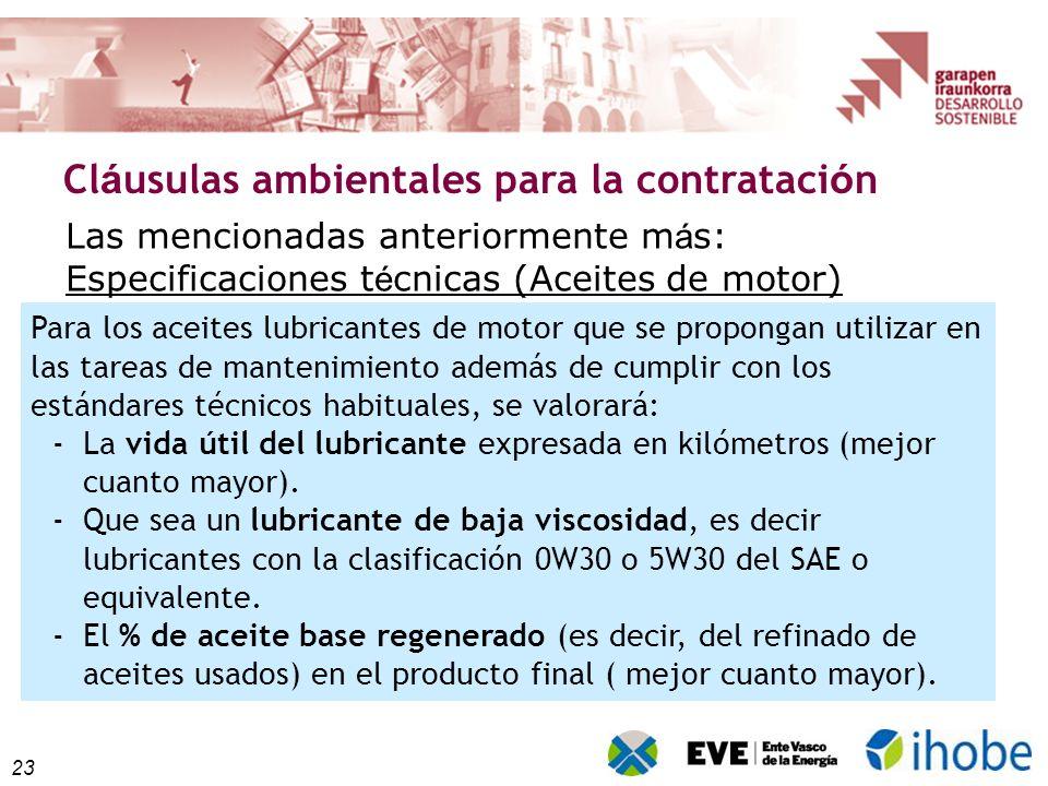 23 Cl á usulas ambientales para la contrataci ó n Las mencionadas anteriormente m á s: Especificaciones t é cnicas (Aceites de motor) Para los aceites