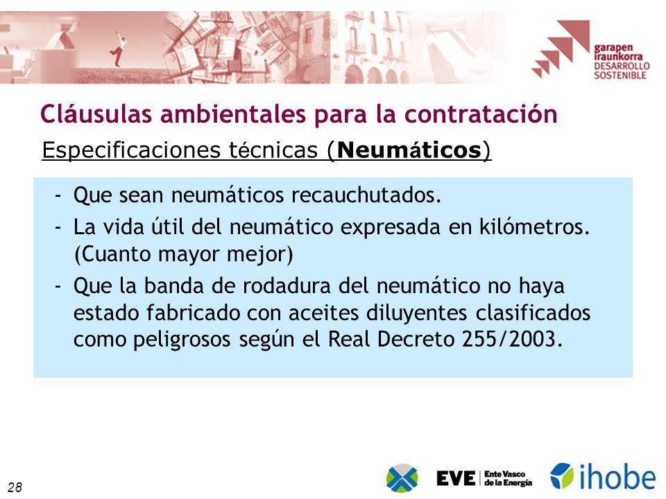28 Cl á usulas ambientales para la contrataci ó n Especificaciones t é cnicas (Neum á ticos) -Que sean neumáticos recauchutados. -La vida útil del neu