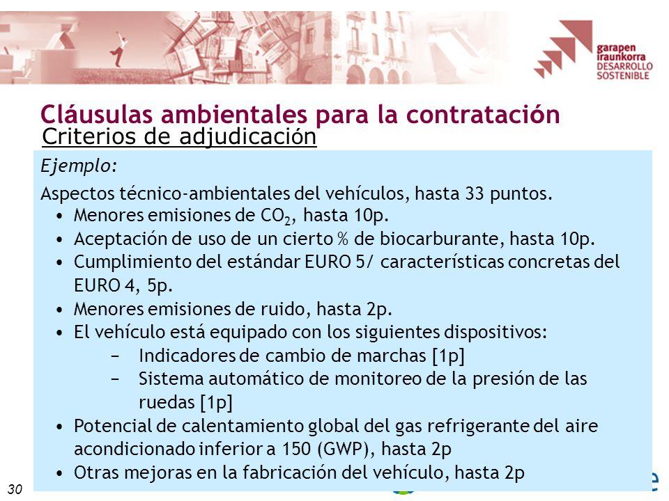 30 Cl á usulas ambientales para la contrataci ó n Criterios de adjudicaci ó n Ejemplo: Aspectos técnico-ambientales del vehículos, hasta 33 puntos. Me