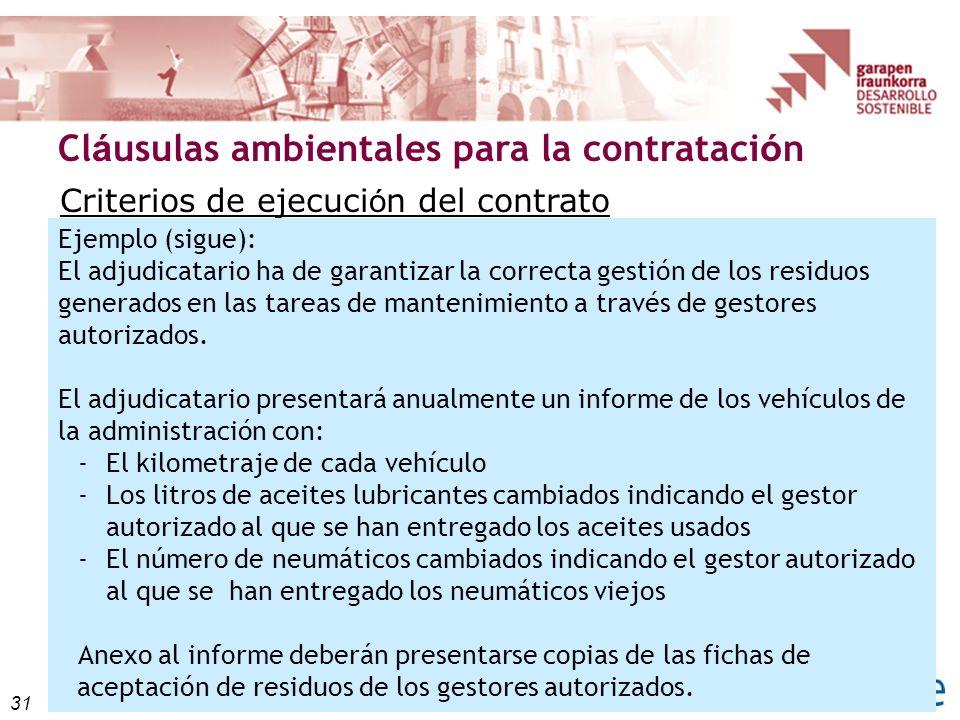 31 Cl á usulas ambientales para la contrataci ó n Criterios de ejecuci ó n del contrato Ejemplo (sigue): El adjudicatario ha de garantizar la correcta