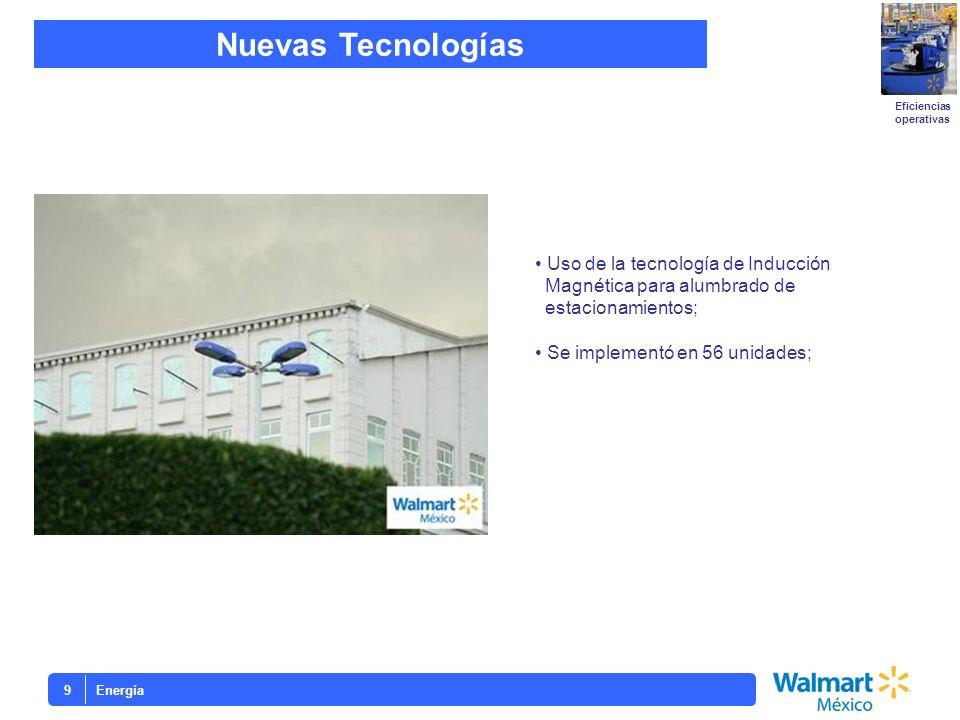 Energía9 Eficiencias operativas Nuevas Tecnologías Uso de la tecnología de Inducción Magnética para alumbrado de estacionamientos; Se implementó en 56