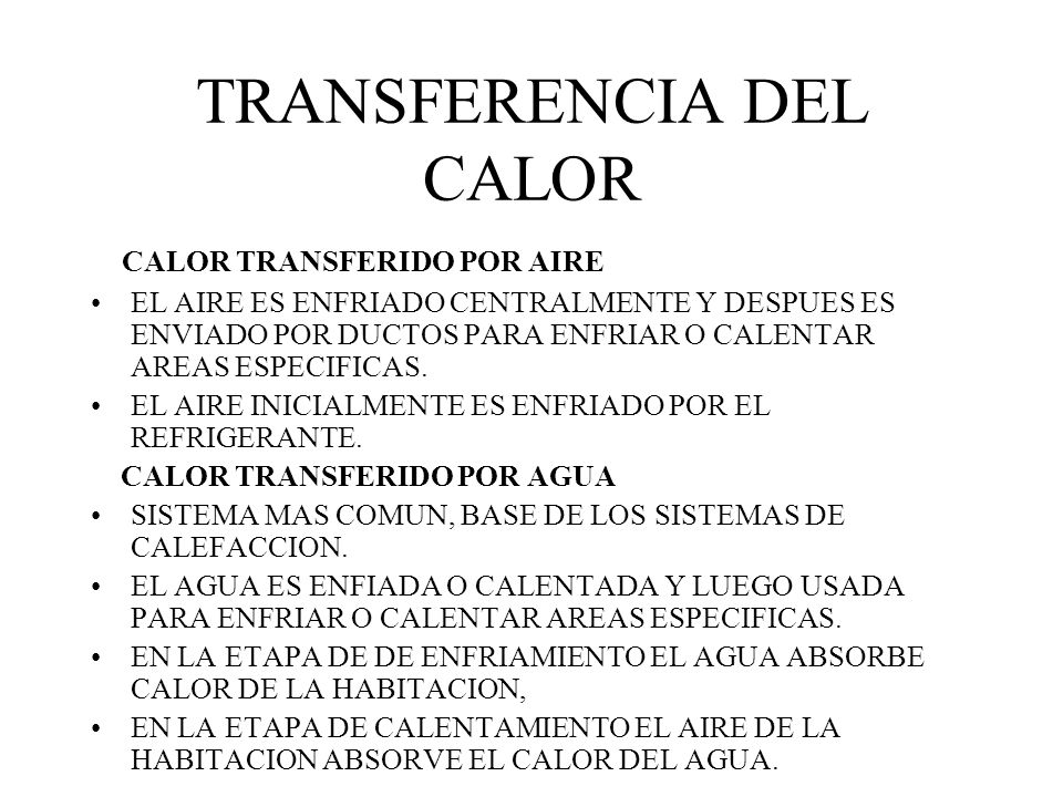 TRANSFERENCIA DEL CALOR CALOR TRANSFERIDO POR AIRE EL AIRE ES ENFRIADO CENTRALMENTE Y DESPUES ES ENVIADO POR DUCTOS PARA ENFRIAR O CALENTAR AREAS ESPECIFICAS.
