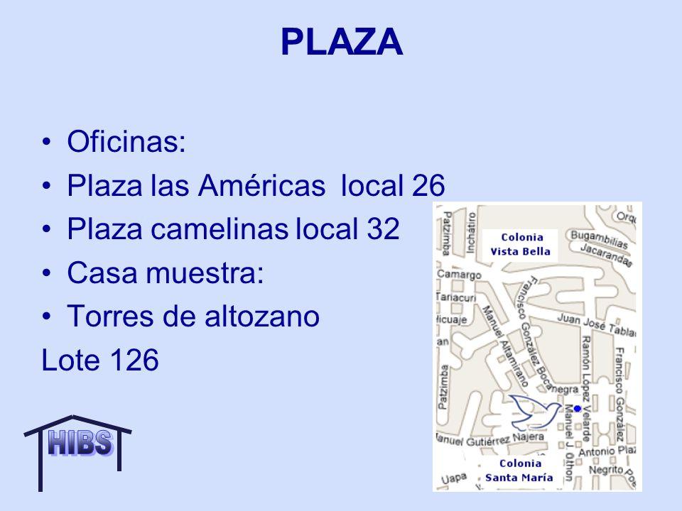 PLAZA Oficinas: Plaza las Américas local 26 Plaza camelinas local 32 Casa muestra: Torres de altozano Lote 126