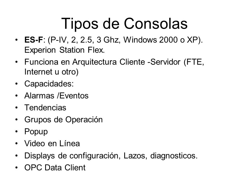 Tipos de Consolas ES-F: (P-IV, 2, 2.5, 3 Ghz, Windows 2000 o XP).
