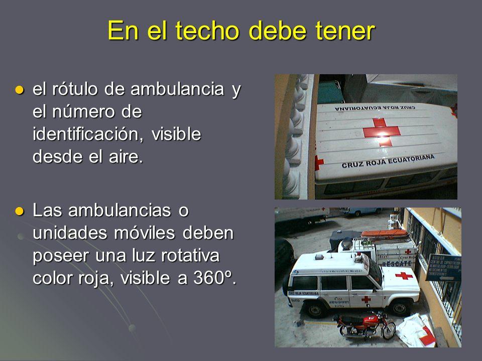 En el techo debe tener el rótulo de ambulancia y el número de identificación, visible desde el aire.