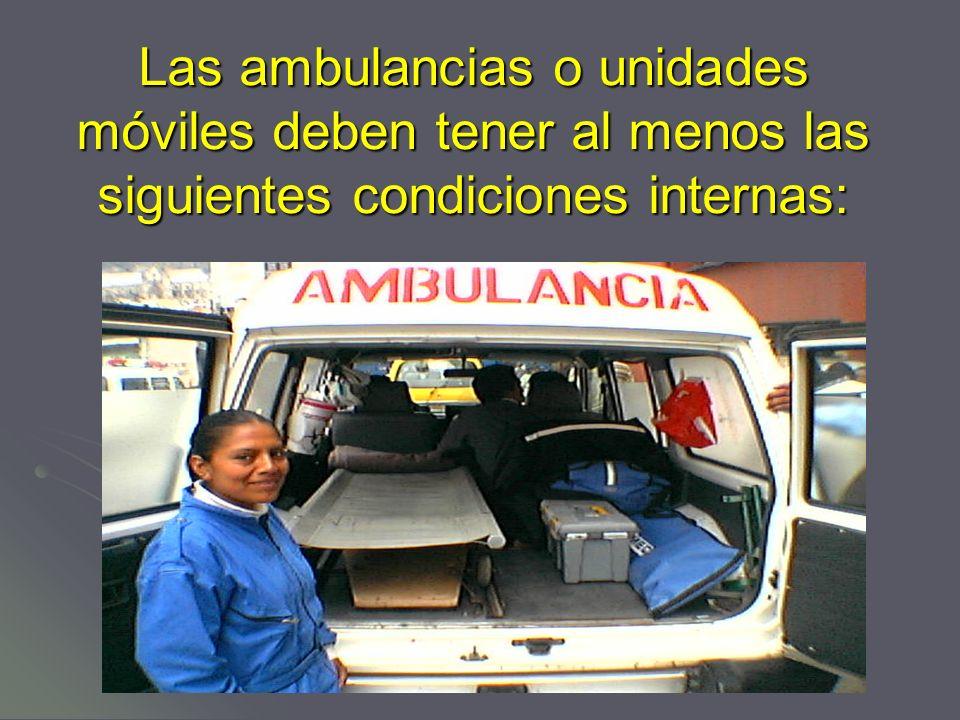 Las ambulancias o unidades móviles deben tener al menos las siguientes condiciones internas: