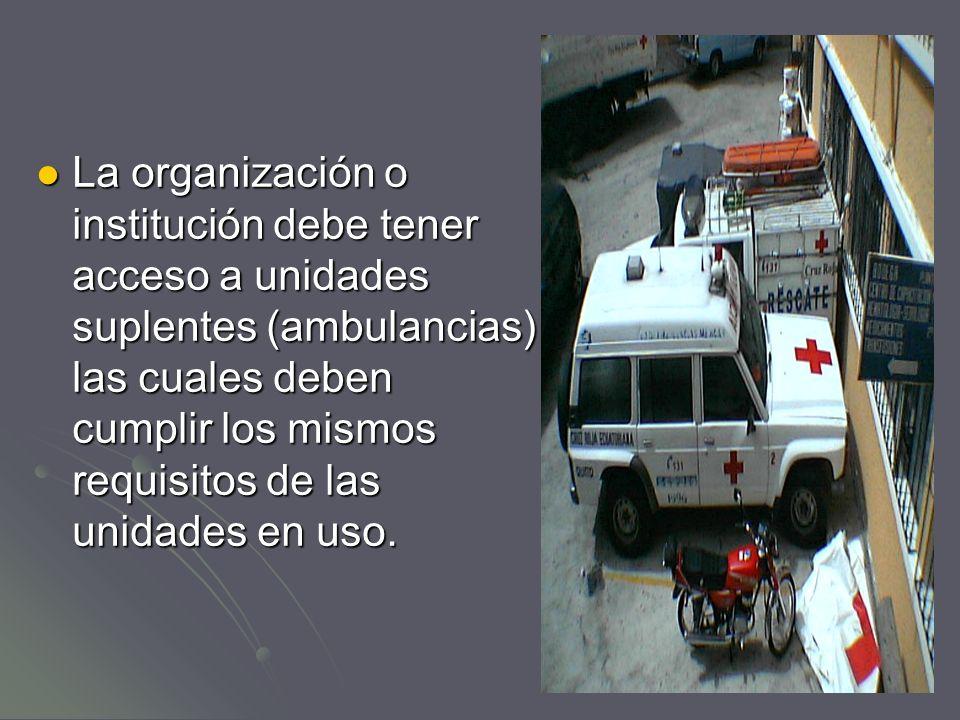 La organización o institución debe tener acceso a unidades suplentes (ambulancias) las cuales deben cumplir los mismos requisitos de las unidades en uso.