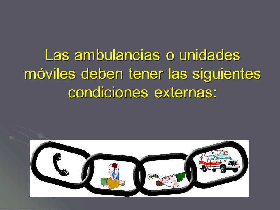 Las ambulancias o unidades móviles deben tener las siguientes condiciones externas: