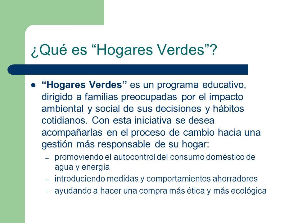 ¿Qué es Hogares Verdes? Hogares Verdes es un programa educativo, dirigido a familias preocupadas por el impacto ambiental y social de sus decisiones y