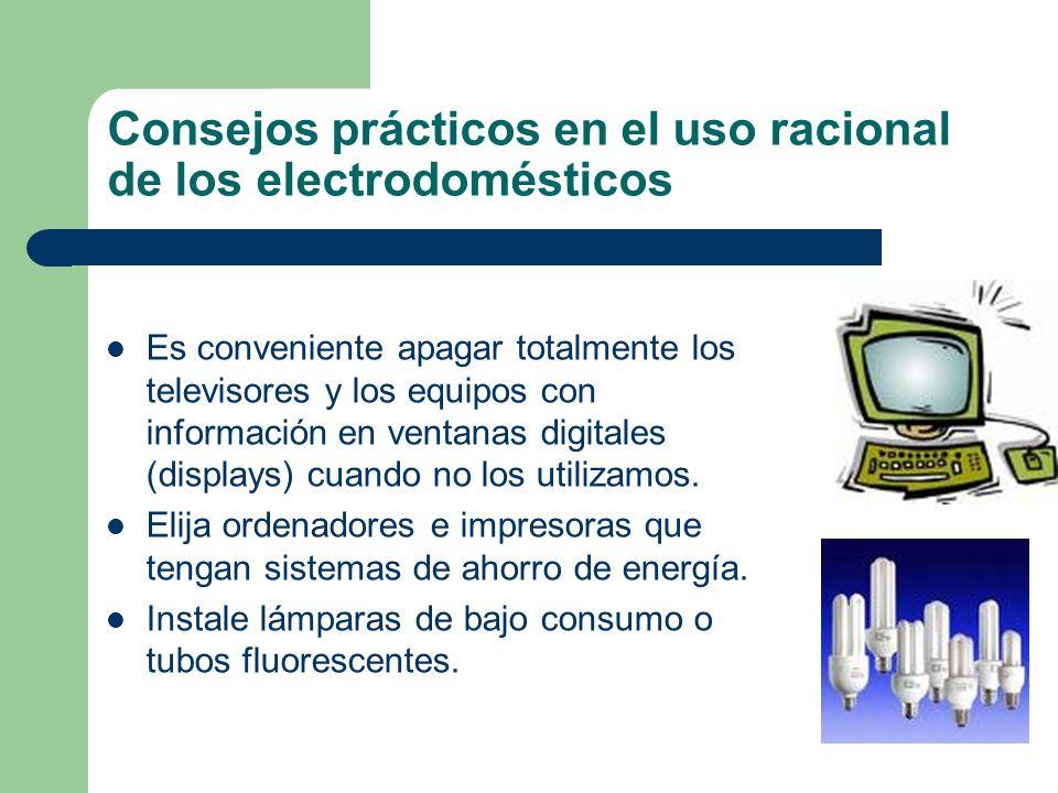 Consejos prácticos en el uso racional de los electrodomésticos Es conveniente apagar totalmente los televisores y los equipos con información en venta