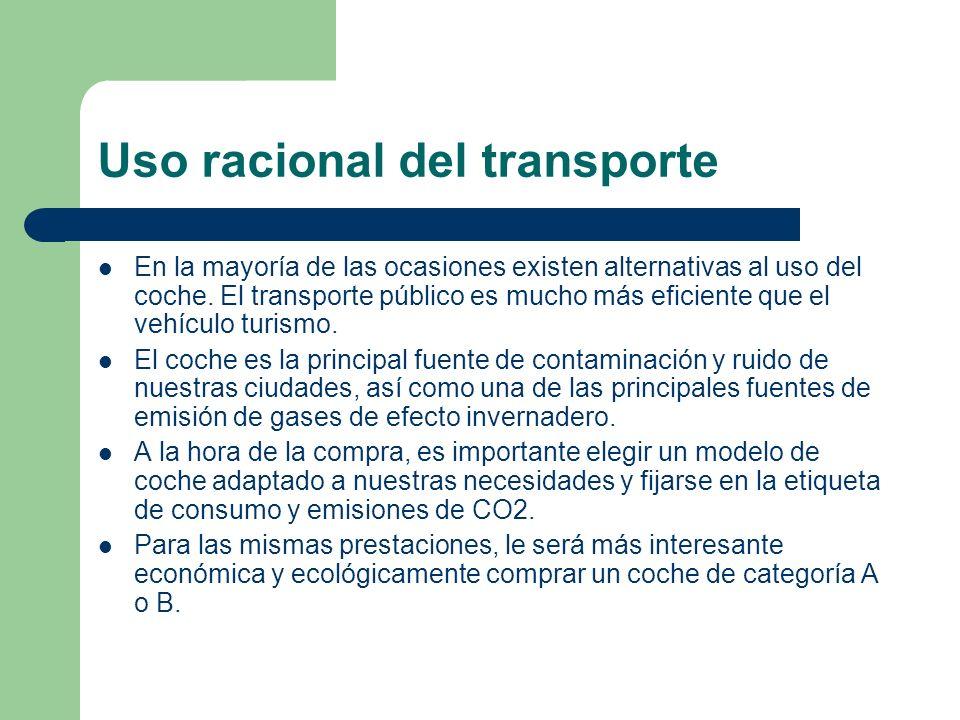 Uso racional del transporte En la mayoría de las ocasiones existen alternativas al uso del coche. El transporte público es mucho más eficiente que el