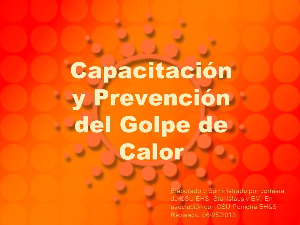 Capacitación y Prevención del Golpe de Calor Elaborado y Suministrado por cortesía de CSU EHS, Stanislaus y EM, En asociación con CSU Pomona EH&S Revi