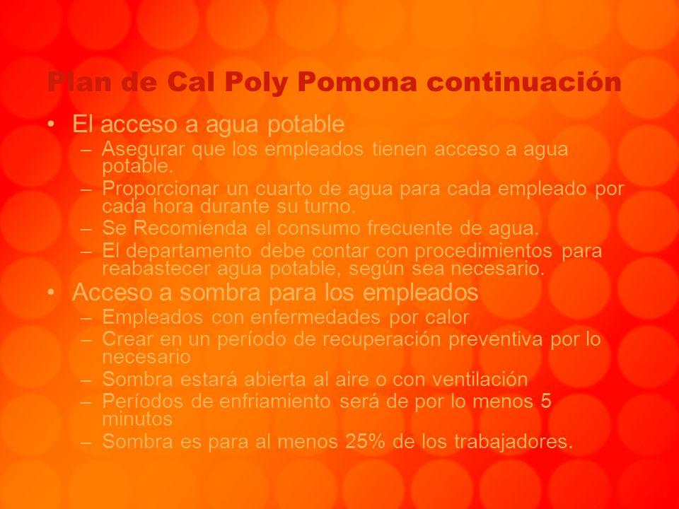 Plan de Cal Poly Pomona continuación El acceso a agua potable –Asegurar que los empleados tienen acceso a agua potable. –Proporcionar un cuarto de agu