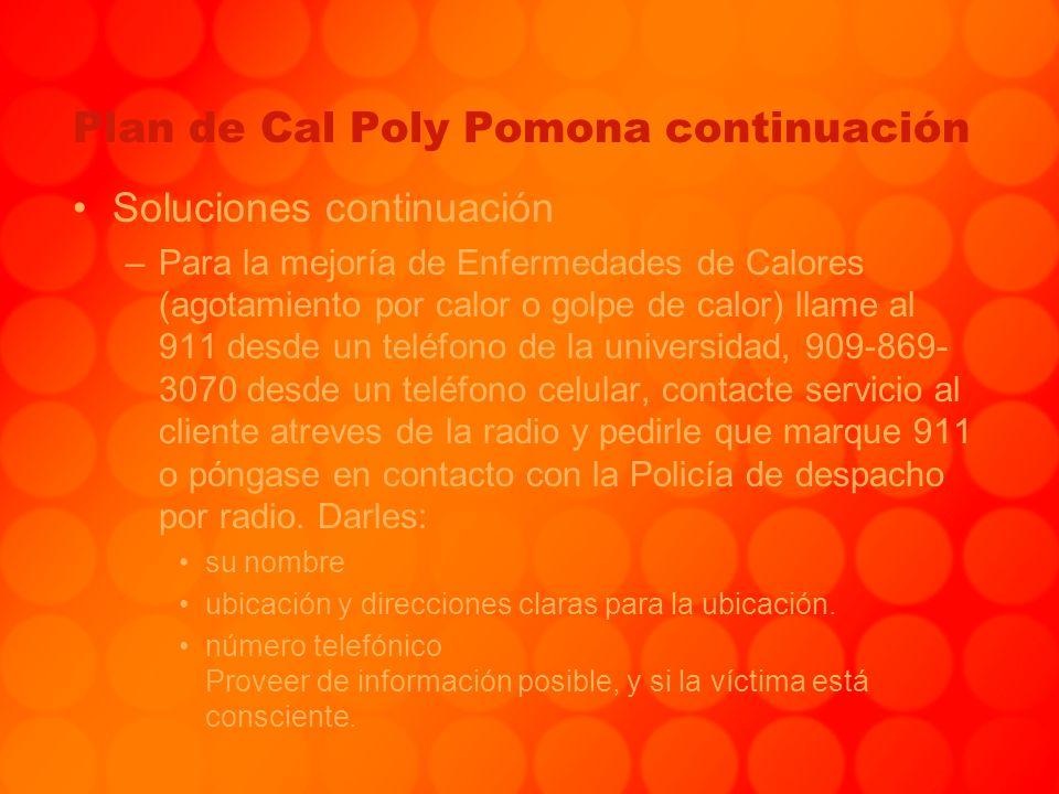 Plan de Cal Poly Pomona continuación Soluciones continuación –Para la mejoría de Enfermedades de Calores (agotamiento por calor o golpe de calor) llam