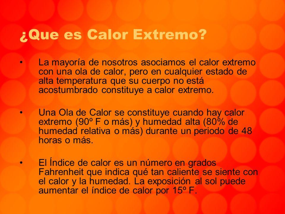 ¿Que es Calor Extremo? La mayoría de nosotros asociamos el calor extremo con una ola de calor, pero en cualquier estado de alta temperatura que su cue
