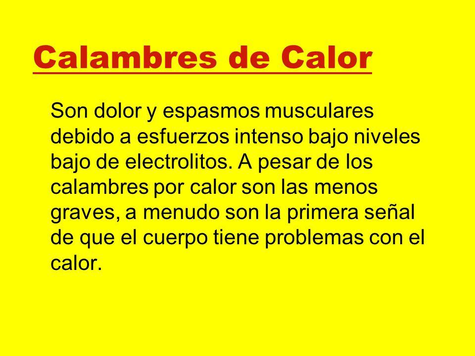 Calambres de Calor Son dolor y espasmos musculares debido a esfuerzos intenso bajo niveles bajo de electrolitos. A pesar de los calambres por calor so
