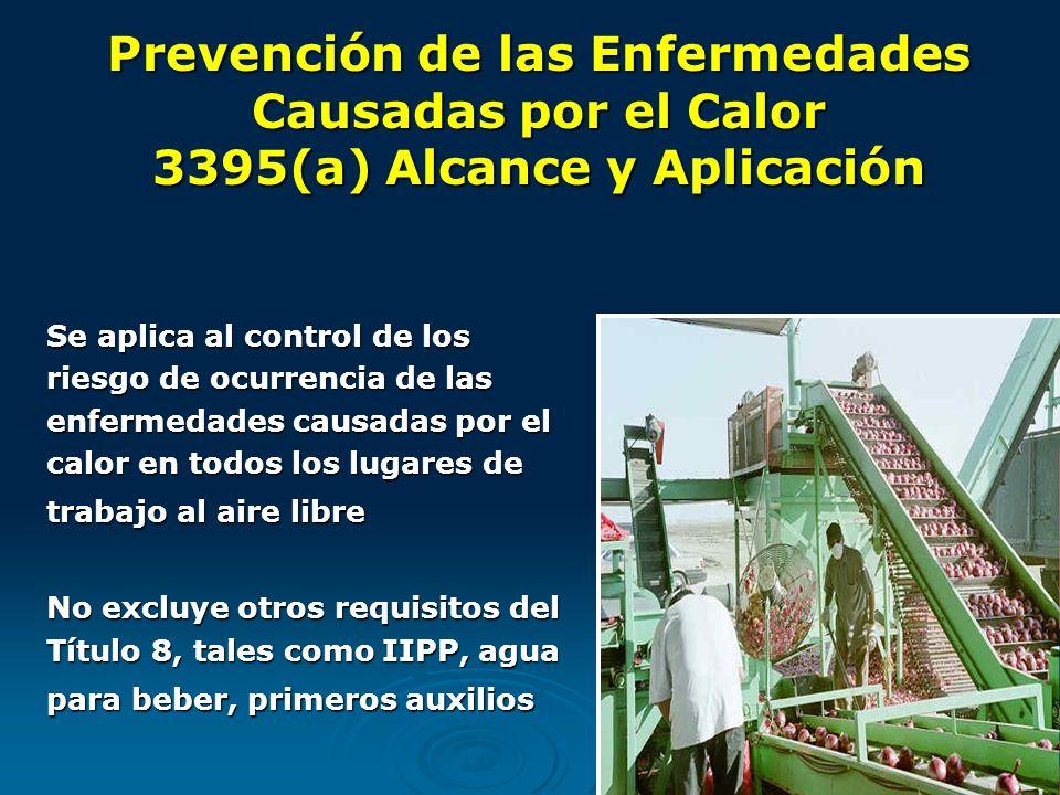 Prevención de las Enfermedades Causadas por el Calor 3395(a) Alcance y Aplicación Se aplica al control de los riesgo de ocurrencia de las enfermedades