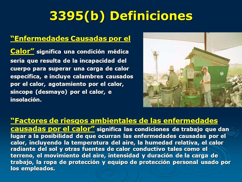 3395(b) Definiciones Enfermedades Causadas por el Calor significa una condición médica seria que resulta de la incapacidad del cuerpo para superar una