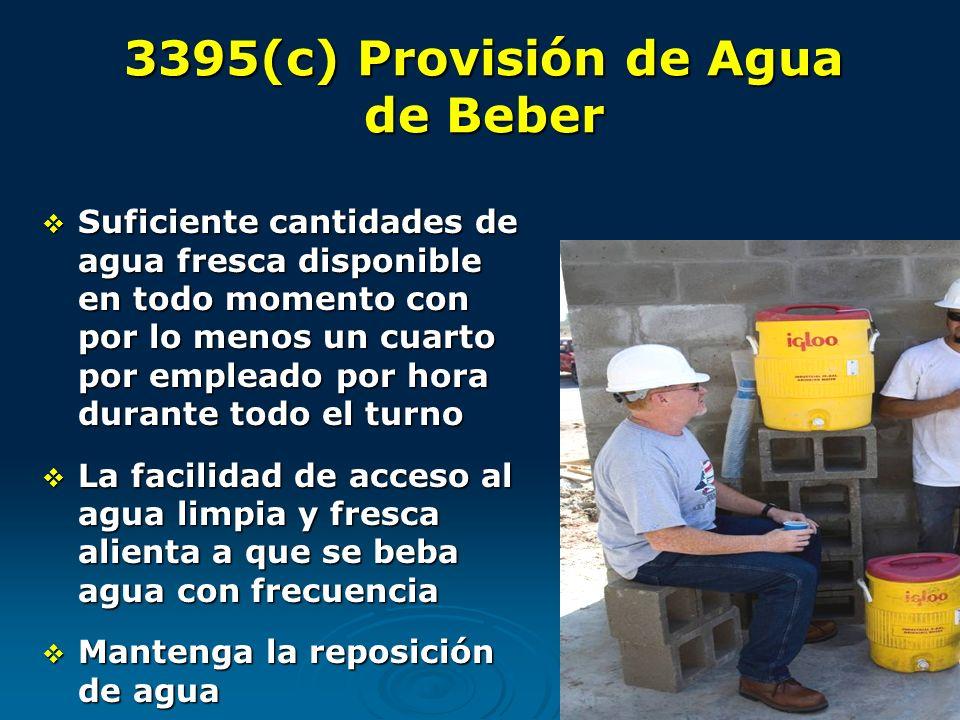 3395(c) Provisión de Agua de Beber Suficiente cantidades de agua fresca disponible en todo momento con por lo menos un cuarto por empleado por hora du