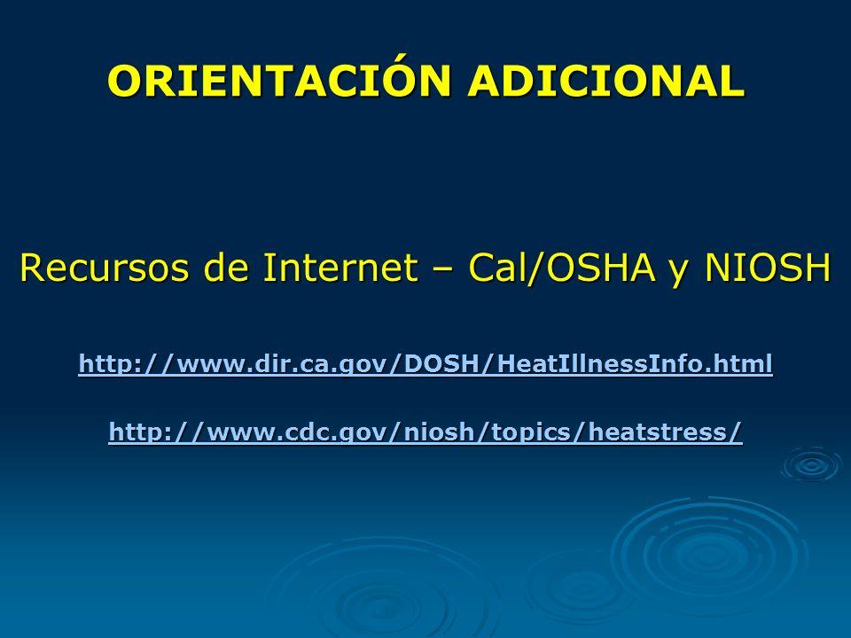 ORIENTACIÓN ADICIONAL Recursos de Internet – Cal/OSHA y NIOSH http://www.dir.ca.gov/DOSH/HeatIllnessInfo.html http://www.cdc.gov/niosh/topics/heatstress/ www.cdc.gov/niosh/topics/heatstress/