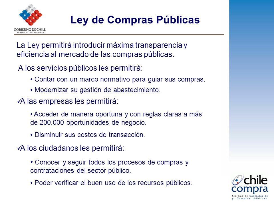 La Ley permitirá introducir máxima transparencia y eficiencia al mercado de las compras públicas. A los servicios públicos les permitirá: Contar con u
