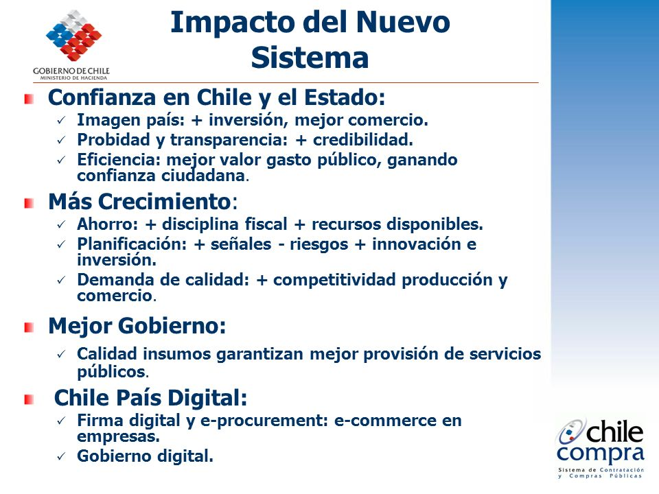 Confianza en Chile y el Estado: Imagen país: + inversión, mejor comercio. Probidad y transparencia: + credibilidad. Eficiencia: mejor valor gasto públ