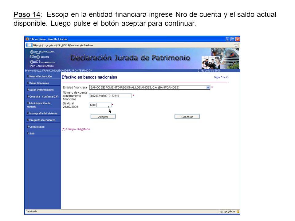 Paso 14 Paso 14: Escoja en la entidad financiara ingrese Nro de cuenta y el saldo actual disponible.