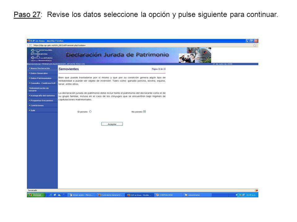 Paso 27 Paso 27: Revise los datos seleccione la opción y pulse siguiente para continuar.