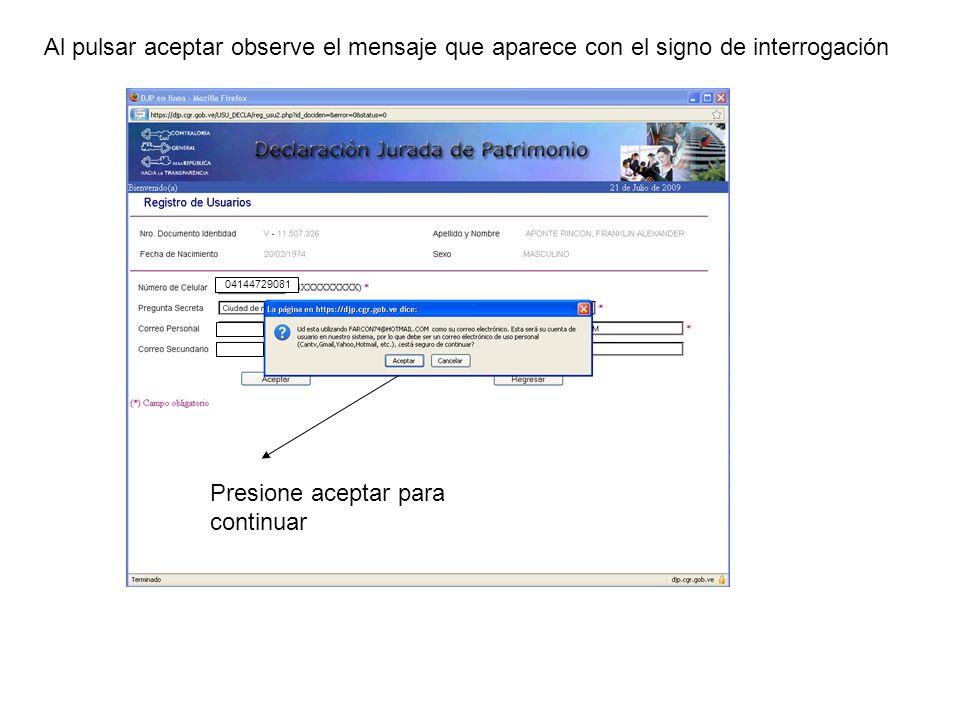 Al pulsar aceptar observe el mensaje que aparece con el signo de interrogación 04144729081 Presione aceptar para continuar